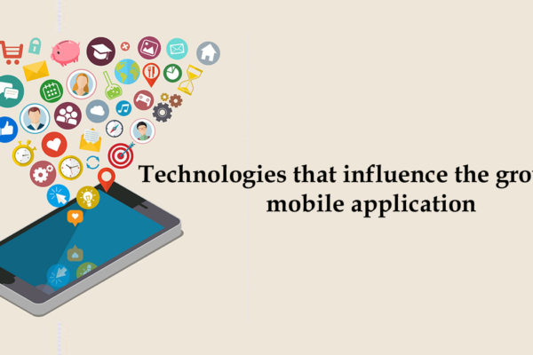 Technologies that influence the growth of mobile application